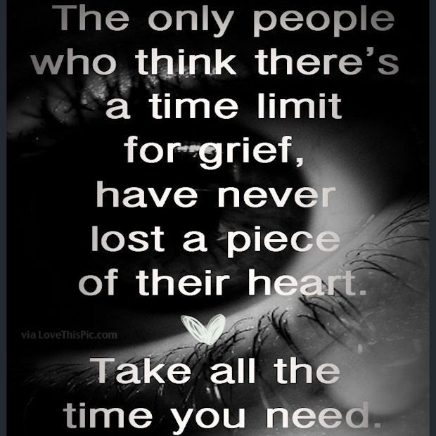 There Is No Time Limit For Grief sad missing you sad quotes sad love quotes love quotes missing you hurt love quotes depressing love quotes quotes about loss quotes about grief quotes about grieving
