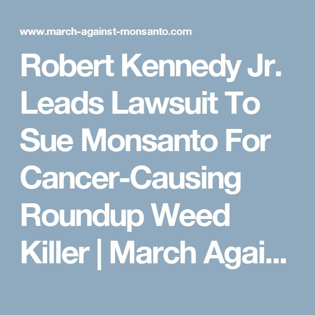 Robert Kennedy Jr. Leads Lawsuit To Sue Monsanto For Cancer-Causing Roundup Weed Killer | March Against Monsanto