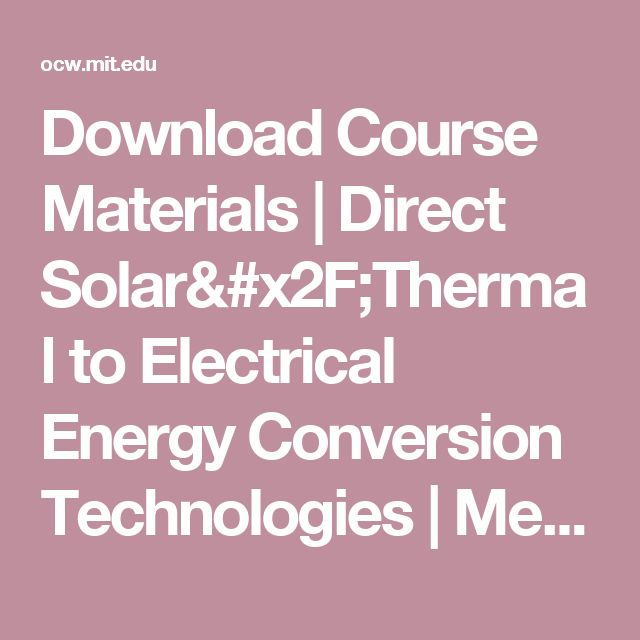 Download Course Materials | Direct Solar/Thermal to Electrical Energy Conversion Technologies | Mechanical Engineering | MIT OpenCourseWare