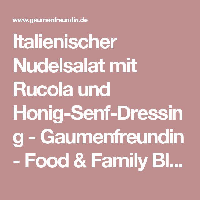 Italienischer Nudelsalat mit Rucola und Honig-Senf-Dressing - Gaumenfreundin - Food & Family Blog