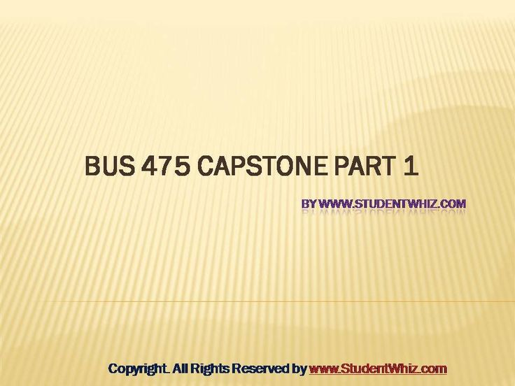 http://www.studentwhiz.com/ BUS 475 FINAL EXAM PART 1 There was also the learning about the business laws and ethics that should be followed by the businesses in the industry to maintain the ethics.