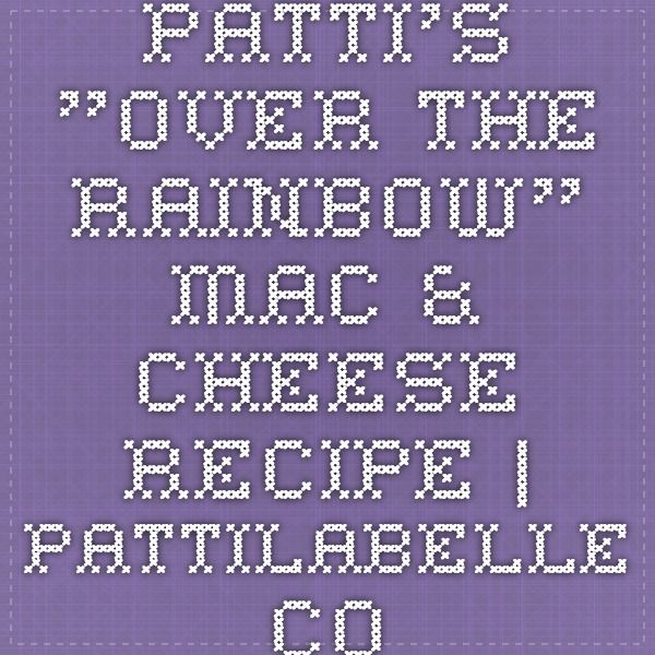 "Patti's ""Over The Rainbow"" Mac & Cheese Recipe 