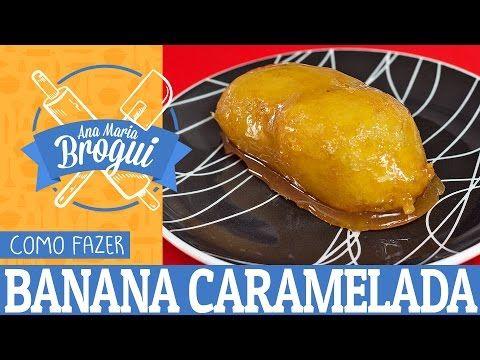 COMO FAZER BANANA CARAMELADA DO CHINA IN BOX | Ana Maria Brogui # 79 - YouTube