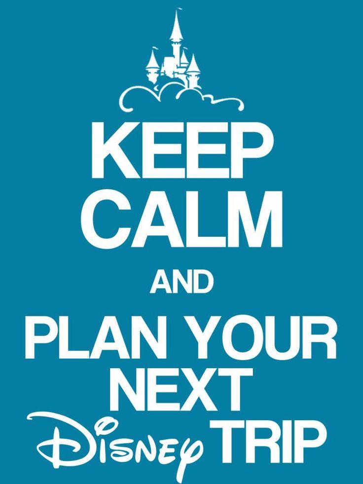 Keep Calm & Plan your next Disney Trip -