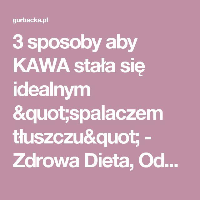 """3 sposoby aby KAWA stała się idealnym """"spalaczem tłuszczu"""" - Zdrowa Dieta, Odchudzanie i przepisy kulinarne"""