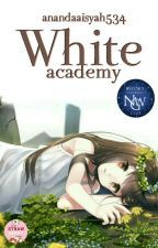 White Academy [Slow Update] + [On Going] oleh anandaaisyah534