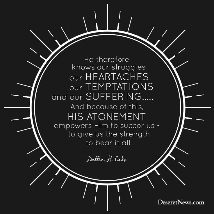 "Elder Dallin H. Oaks: ""He therefore knows our struggles, our heartaches, our temptations, and our suffering...and because of this, ""His Atonement empowers Him to succor us—to give us the strength to bear it all."" #ldsconf #lds #quotes"