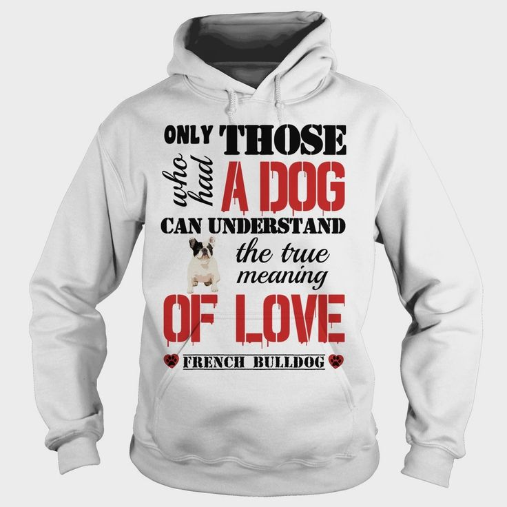 The true meaning of love - #French Bulldog, Order HERE ==> https://www.sunfrog.com/Pets/The-true-meaning-of-love--French-Bulldog-93733655-White-Hoodie.html?6432, Please tag & share with your friends who would love it, #renegadelife #christmasgifts #xmasgifts  #french bulldog clothes, french bulldog names, french bulldog black  #family #science #nature #sports #tattoos #technology #travel