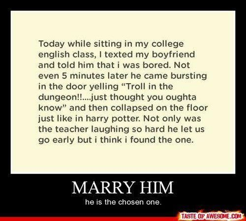 """He's a keeper, now only if her English professor could teach her to not use the word """"texted"""".. marry him he is the chosen one harry potter"""