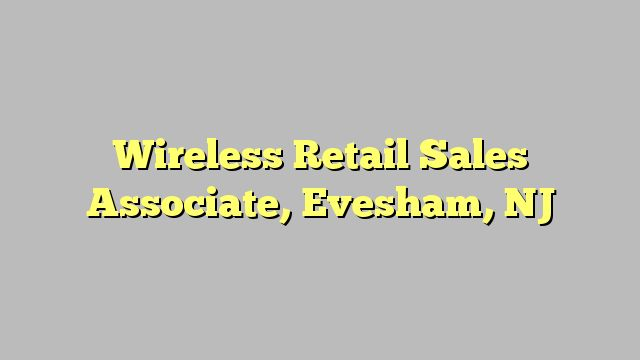 Wireless Retail Sales Associate, Evesham, NJ