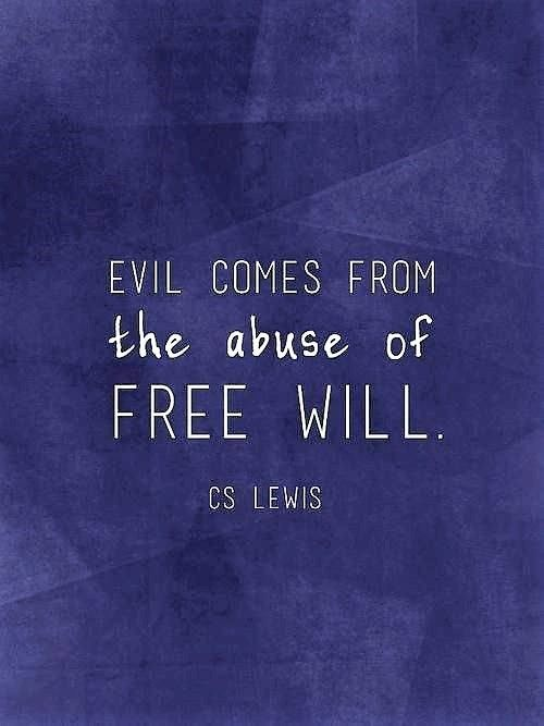C S Lewis: evil comes from the abuse of Free Will.