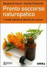 Pronto Soccorso Naturopatico - Rimedi naturali per i disturbi più comuni - Camilla Piantanida - ★★★★