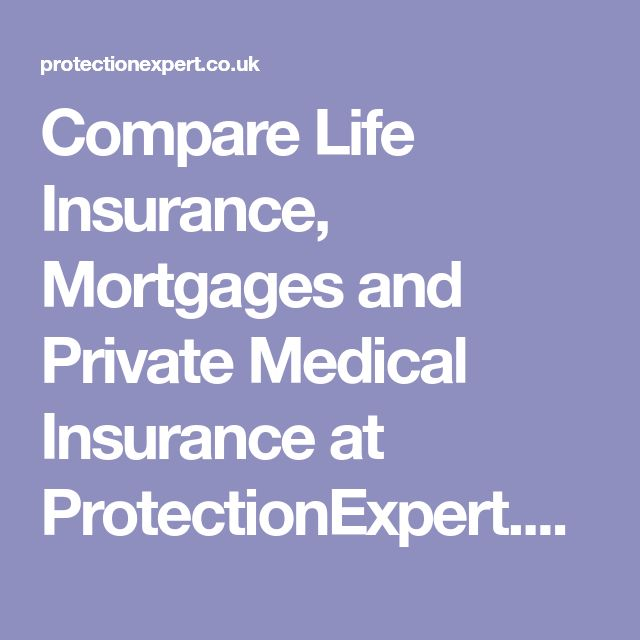 Compare Life Insurance, Mortgages And Private Medical Insurance At  ProtectionExpert.co.uk