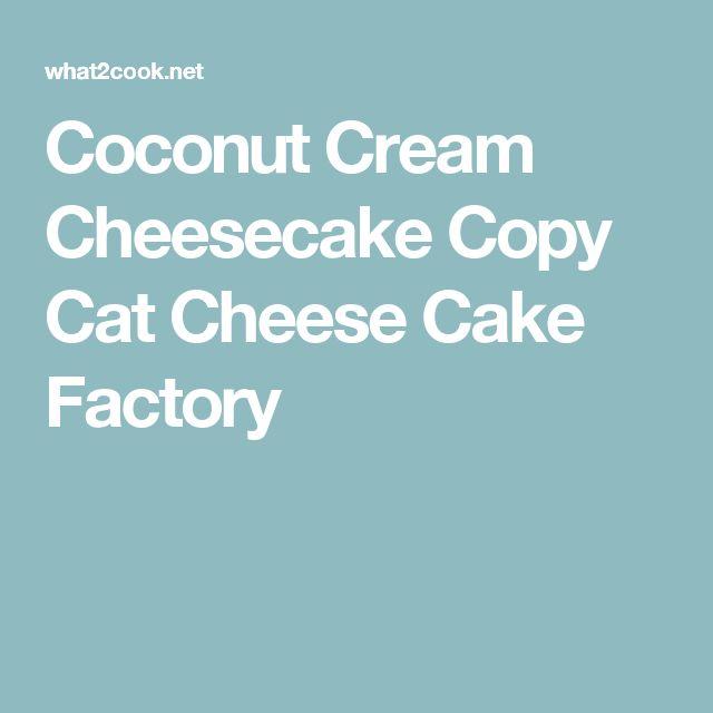 Coconut Cream Cheesecake Copy Cat Cheese Cake Factory
