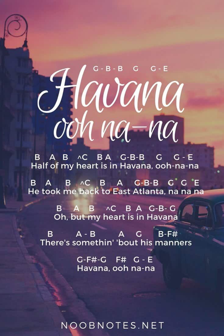"This catchy Cuban-inspired song reached the top of the charts around the world – even I have heard it The music notes below are great for beginners on most instruments, enjoy playing ""Havana""! G – B – B G G – E Havana, ooh na-na B A …"