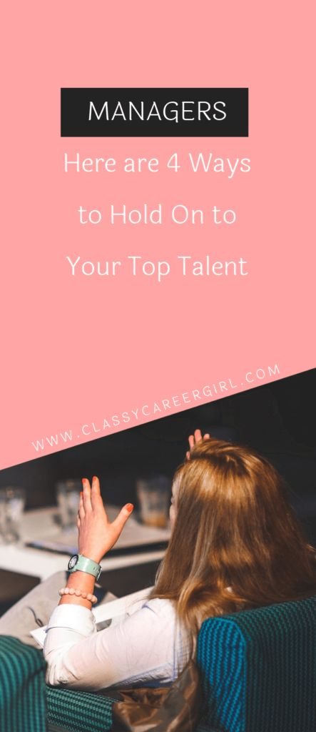 Managers, Here are 4 Ways to Hold On to Your Top Talent | Classy Career Girl