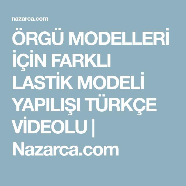 ÖRGÜ MODELLERİ İÇİN FARKLI LASTİK MODELİ YAPILIŞI TÜRKÇE VİDEOLU | Nazarca.com