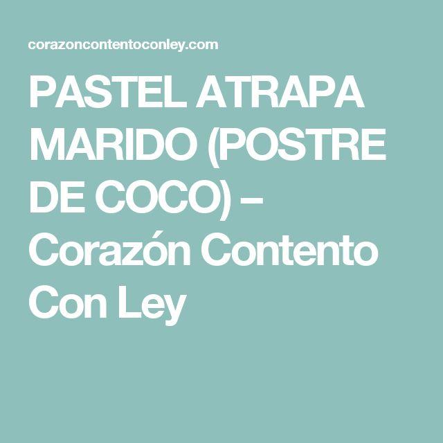 PASTEL ATRAPA MARIDO (POSTRE DE COCO) – Corazón Contento Con Ley