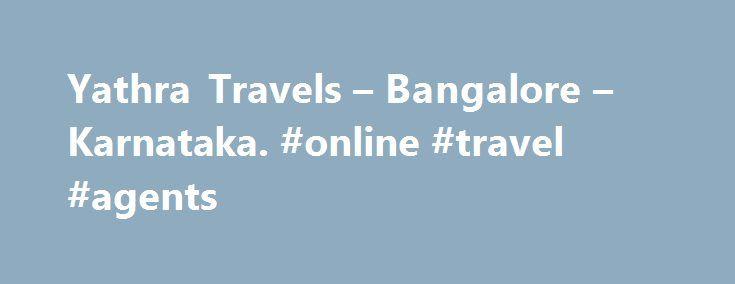 Yathra Travels – Bangalore – Karnataka. #online #travel #agents http://travel.remmont.com/yathra-travels-bangalore-karnataka-online-travel-agents/  #yathra travels # Yathra Travels – Bangalore – Karnataka YATHRA TRAVELS YATHRA TRAVELS ONLINE BOOKING Yathra Travels Yathra Travels online booking Yathra Volvo bus tickets online Bangalore, Ernakulam, Trivandrum, Palghat подробнее Rao Travels – Online Bus Tickets to Delhi, Agra, Jaipur, Haridwar. National Tourism Award. Rao Travels won…