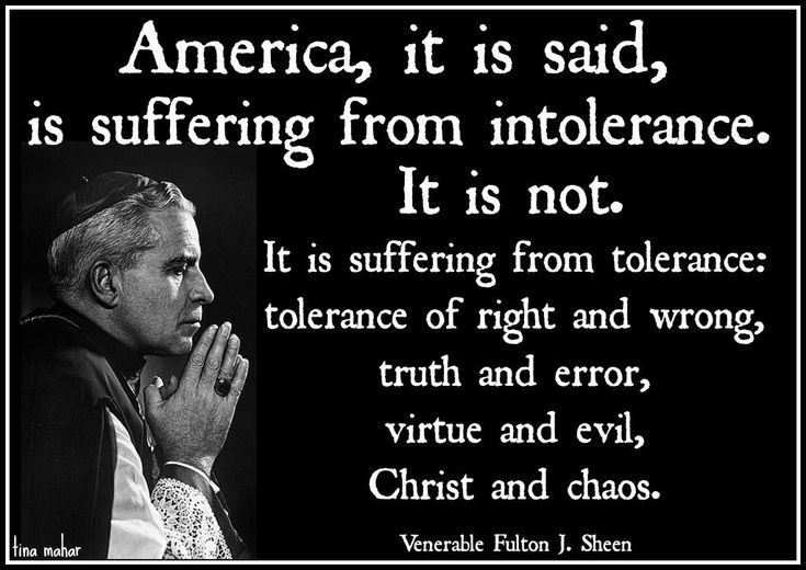 "Ven. Fulton J. Sheen - ""(America) is suffering from tolerance; tolerance of right and wrong..."""