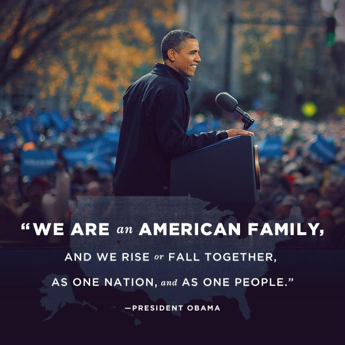 """""""We are an American Family, and we rise or fall together, as one nation, and as one people."""" President Obama"""