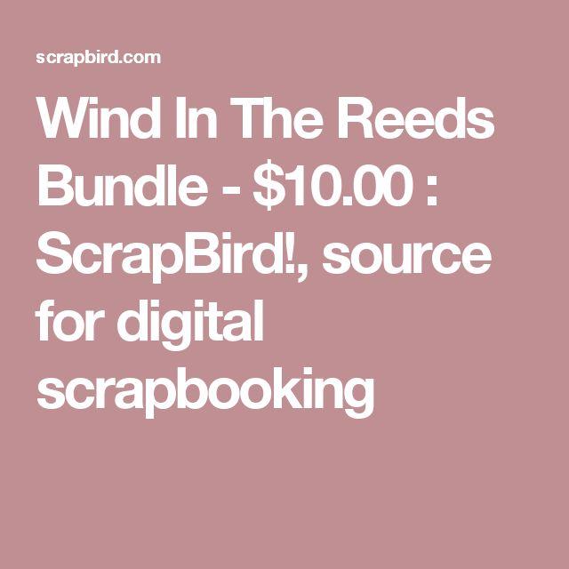 Wind In The Reeds Bundle - $10.00 : ScrapBird!, source for digital scrapbooking