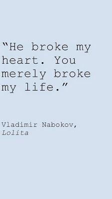 """He broke my heart. You merely broke my life.""   #Lolita by Vladimir #Nabokov quote"
