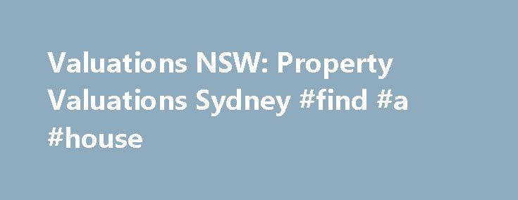 Valuations NSW: Property Valuations Sydney #find #a #house http://property.remmont.com/valuations-nsw-property-valuations-sydney-find-a-house/  HACKED BY PEKALONGAN BLACKHAT Providing advice since 1997, the experienced valuers at Valuations NSW are Registered Property Valuers and Real Estate Consultants based in Sydney, New South Wales. Our valuers can provide you with independent residential property valuations, commercial property valuations, specialised property valuations, property…