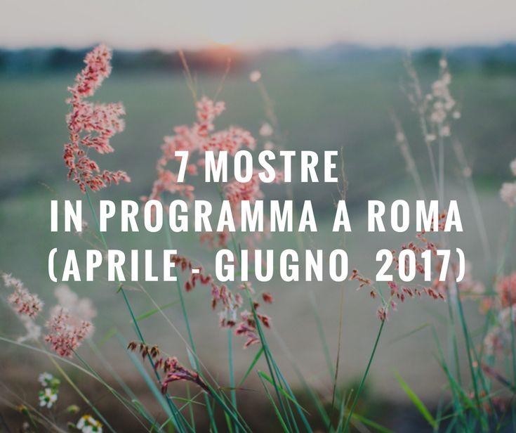 7 mostre in programma a Roma da aprile a giugno 2017