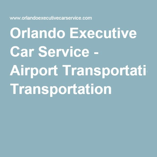 Orlando Executive Car Service - Airport Transportation