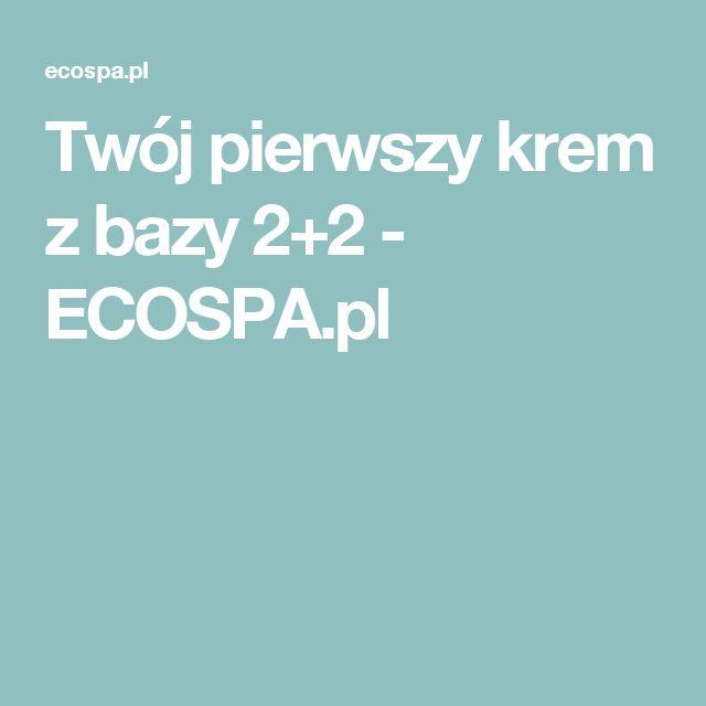 Twój pierwszy krem z bazy 2+2 - ECOSPA.pl
