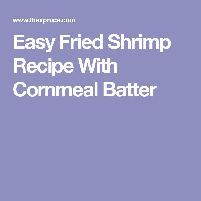 Easy Fried Shrimp Recipe With Cornmeal Batter