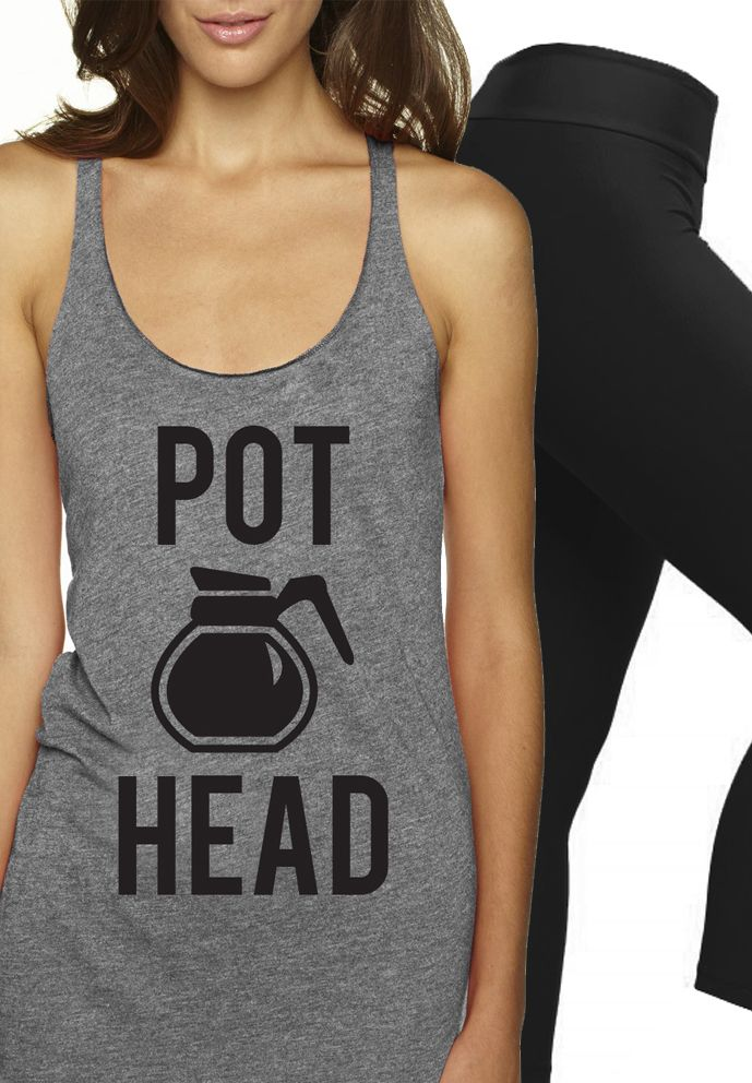 This made me LOL! POT HEAD #Coffee Workout tank top. Found at http://nobullwoman-apparel.com/collections/fitness-tanks-workout-shirts/products/pot-head-coffee-tank-top