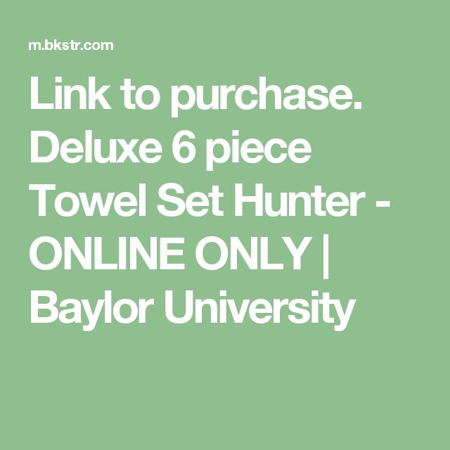 Link to purchase. Deluxe 6 piece Towel Set Hunter - ONLINE ONLY | Baylor University