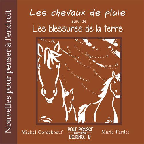 Les chevaux de pluie suivi de Les blessures de la terre  de Michel Cordeboeuf illustraté par Marie Fardet  - Sans doute l'un des plus beaux textes de notre collection, l'un des plus difficiles aussi.
