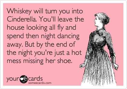 hehe: Hot Mess, Quotes, Whiskey, Funny Stuff, Funnies, Humor, Ecards, Cinderella