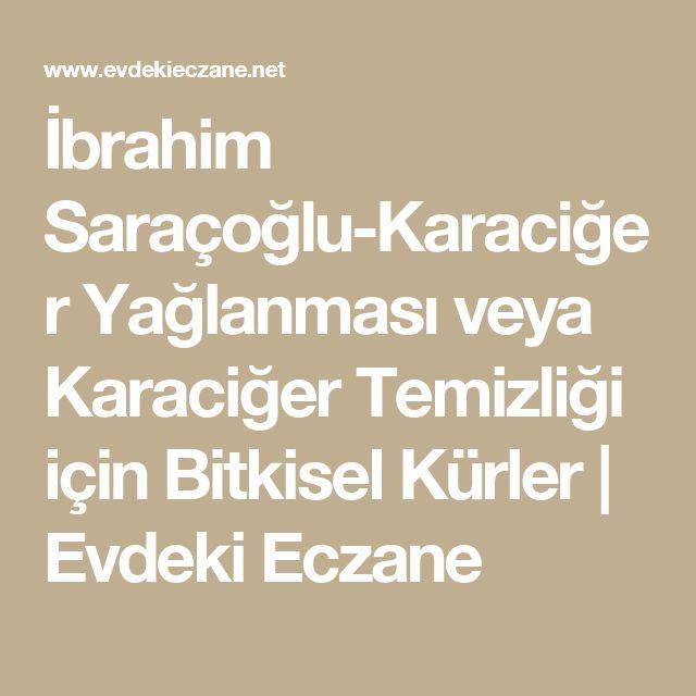 İbrahim Saraçoğlu-Karaciğer Yağlanması veya Karaciğer Temizliği için Bitkisel Kürler   Evdeki Eczane