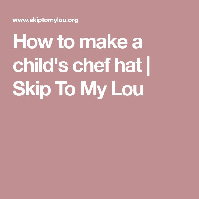 How to make a child's chef hat | Skip To My Lou