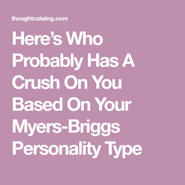 Here's Who Probably Has A Crush On You Based On Your Myers-Briggs Personality Type
