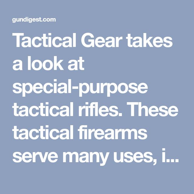Tactical Gear takes a look at special-purpose tactical rifles. These tactical firearms serve many uses, including that of sniper rifles.