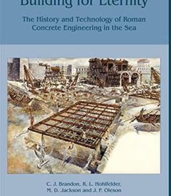 Building For Eternity: The History And Technology Of Roman Concrete Engineering In The Sea PDF