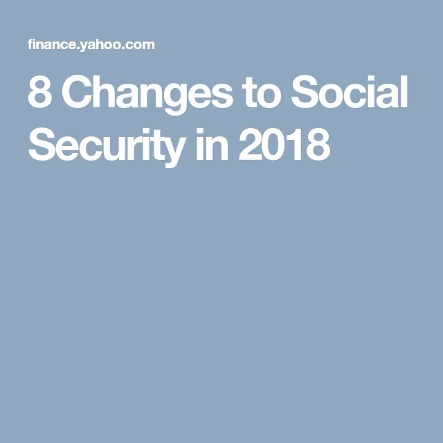 8 Changes to Social Security in 2018