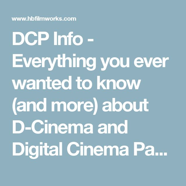 DCP Info - Everything you ever wanted to know (and more) about D-Cinema and Digital Cinema Packages