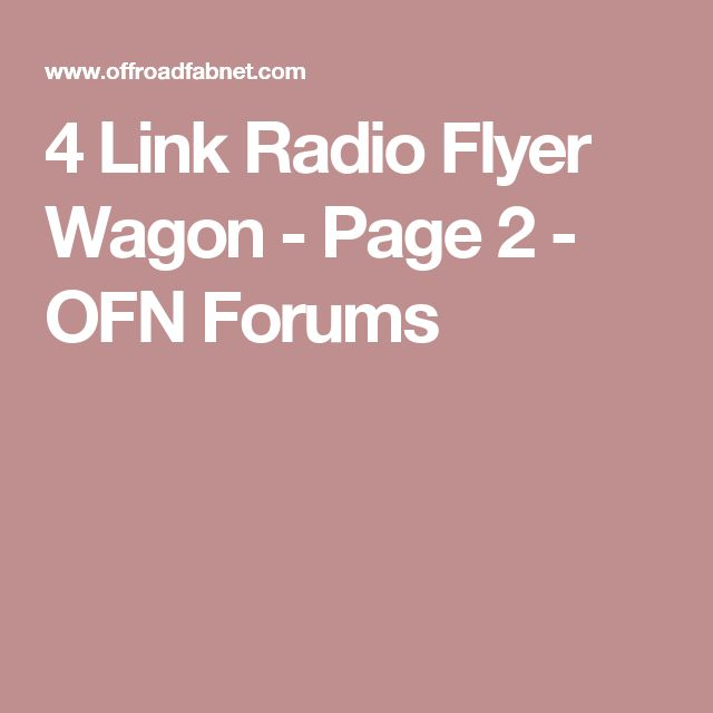 4 Link Radio Flyer Wagon - Page 2 - OFN Forums