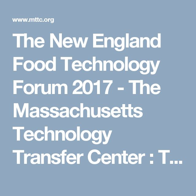 The New England Food Technology Forum 2017 - The Massachusetts Technology Transfer Center  : The Massachusetts Technology Transfer Center