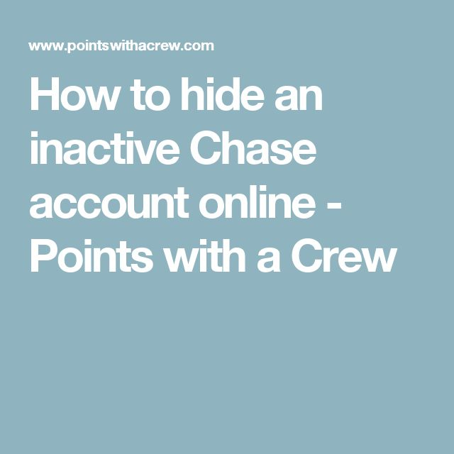 How to hide an inactive Chase account online - Points with a Crew