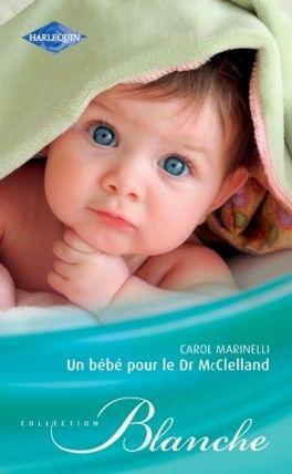 Un bébé pour le Docteur McClelland - Carol Marinelli