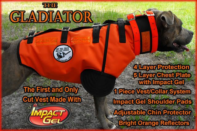 The Gladiator:   The ultimate in protection. This full hog dog cutvest with Impact Gel is made from triple layered ballistic nylon, followed by a 4th layer of Cordura