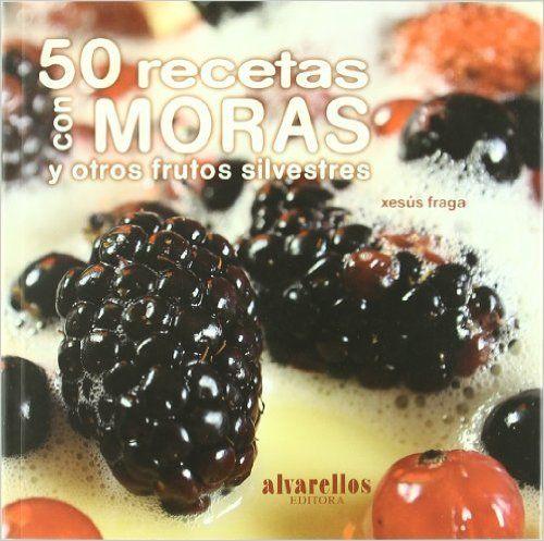 50 RECETAS CON MORAS: Y otros frutos silvestres A lume lento gastronomía: Amazon.es: Xesús Fraga Sánchez, Ana Couceiro: Libros