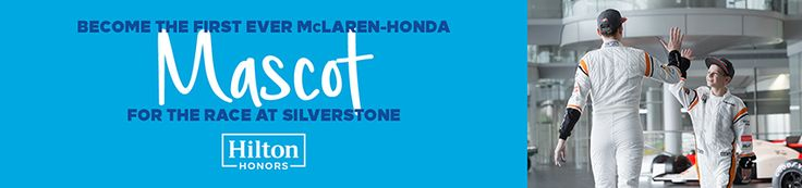 New Offers and Deals: McLaren-Honda and Hilton Sweepstakes  BOOK NOW  Hilton Honors and the McLaren-Honda Formula One Team have teamed up to give away two amazing experiences for both parents and children!  1.McLaren-Honda Team Mascot Is your child a moto